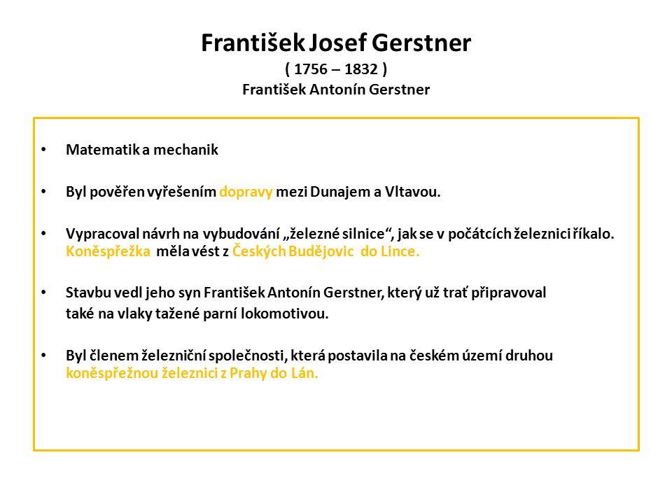 František Josef Gerstner ( 1756 – 1832 ) František Antonín Gerstner Matematik a mechanik Byl pověřen vyřešením dopravy mezi Dunajem a Vltavou.