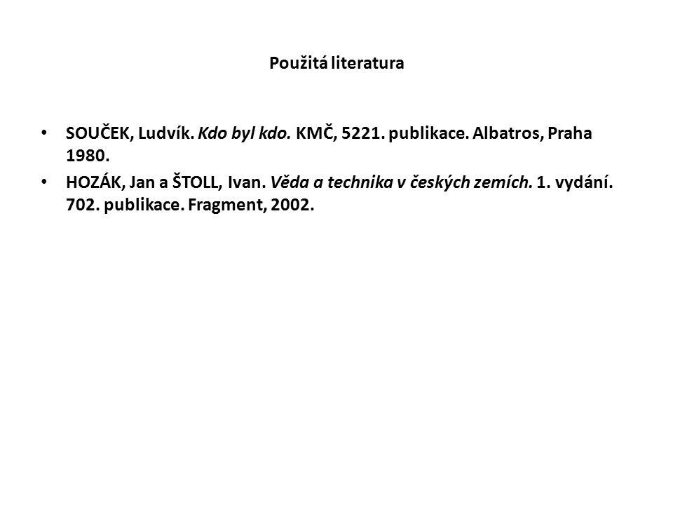 Použitá literatura SOUČEK, Ludvík. Kdo byl kdo. KMČ, 5221.