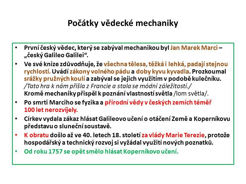"""Počátky vědecké mechaniky První český vědec, který se zabýval mechanikou byl Jan Marek Marci – """"český Galileo Galilei ."""