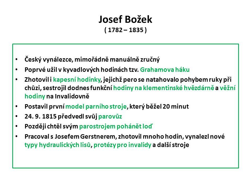 Josef Božek ( 1782 – 1835 ) Český vynálezce, mimořádně manuálně zručný Poprvé užil v kyvadlových hodinách tzv.