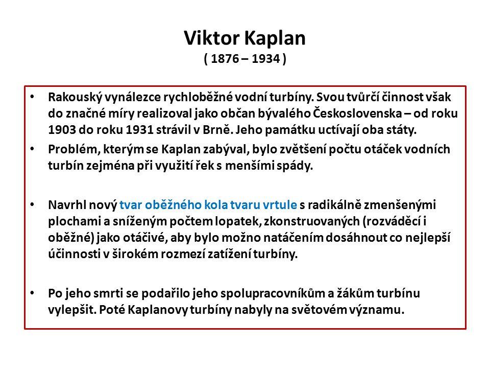 Viktor Kaplan ( 1876 – 1934 ) Rakouský vynálezce rychloběžné vodní turbíny.