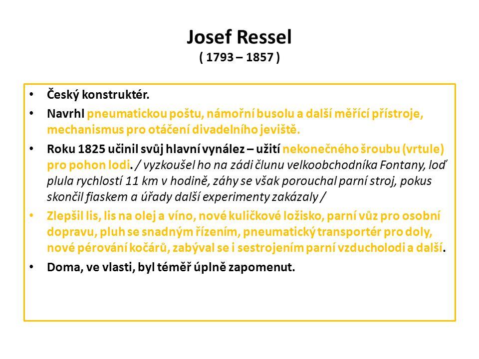 Josef Ressel ( 1793 – 1857 ) Český konstruktér.