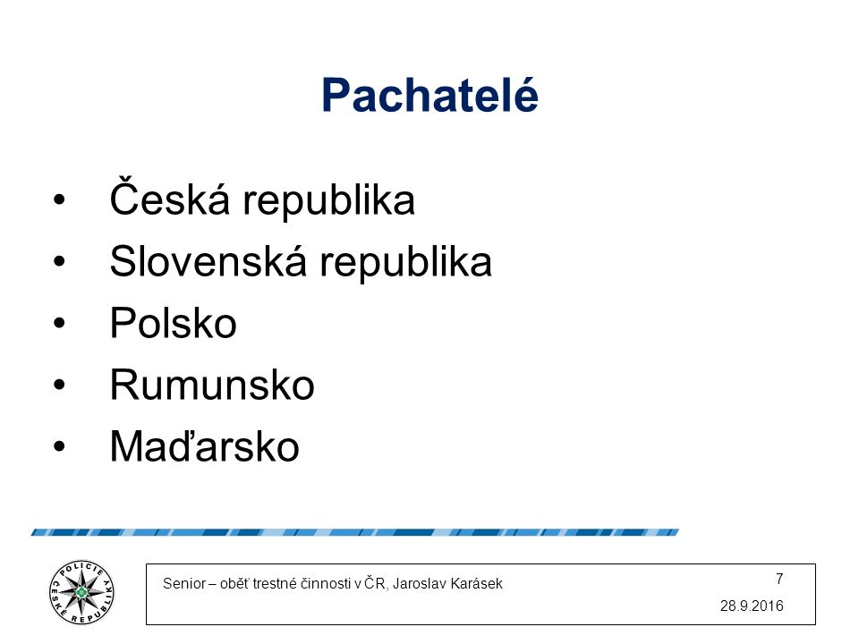 Pachatelé Česká republika Slovenská republika Polsko Rumunsko Maďarsko 28.9.2016 Senior – oběť trestné činnosti v ČR, Jaroslav Karásek 7