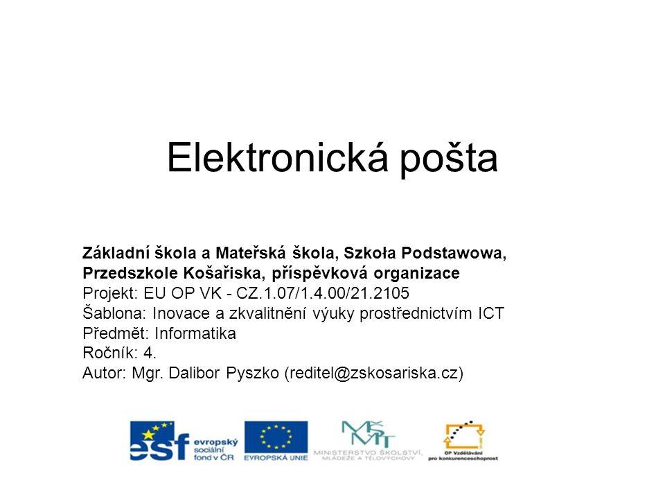 Elektronická pošta Základní škola a Mateřská škola, Szkoła Podstawowa, Przedszkole Košařiska, příspěvková organizace Projekt: EU OP VK - CZ.1.07/1.4.00/21.2105 Šablona: Inovace a zkvalitnění výuky prostřednictvím ICT Předmět: Informatika Ročník: 4.