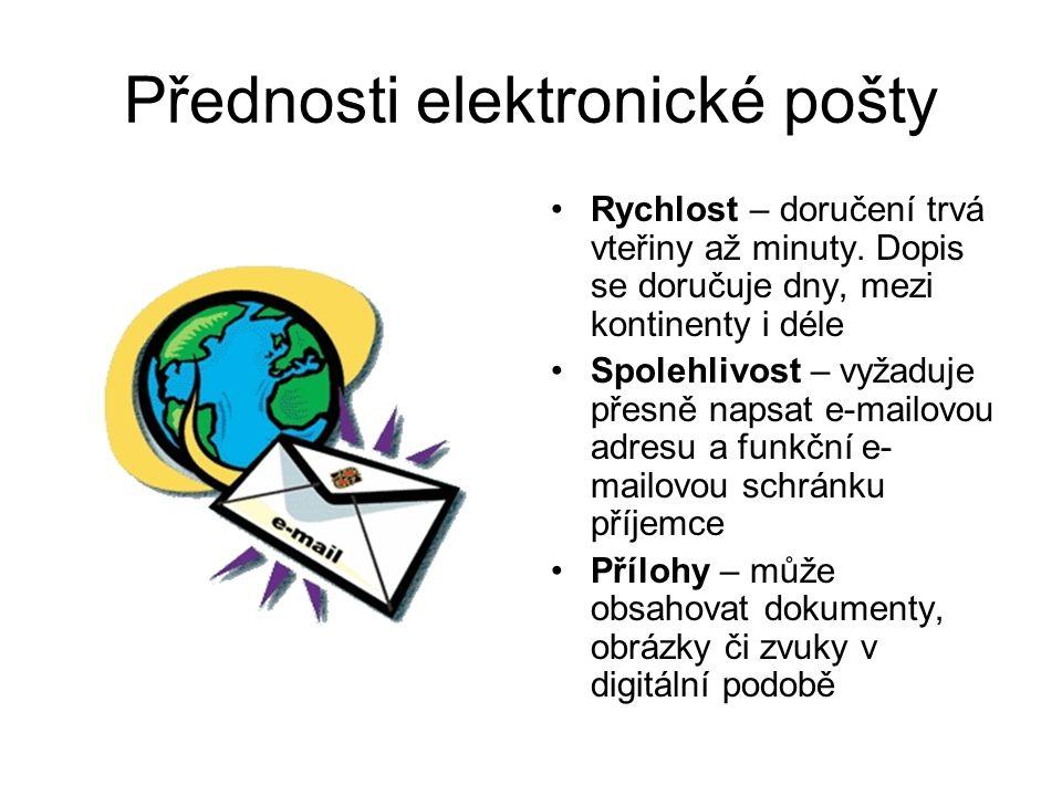 Přednosti elektronické pošty Rychlost – doručení trvá vteřiny až minuty.