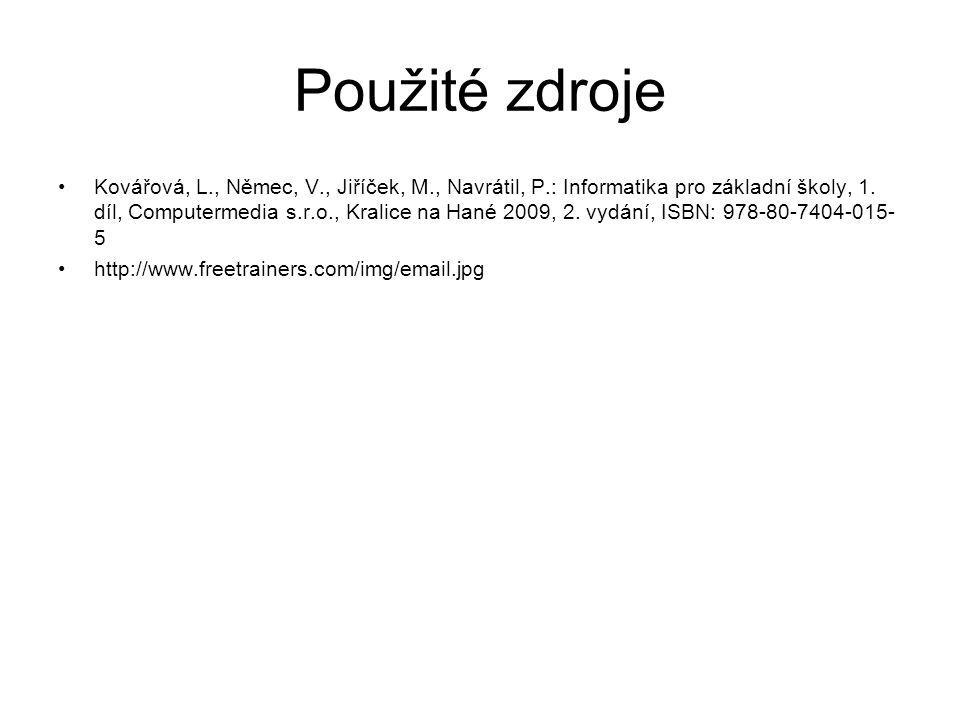 Použité zdroje Kovářová, L., Němec, V., Jiříček, M., Navrátil, P.: Informatika pro základní školy, 1.