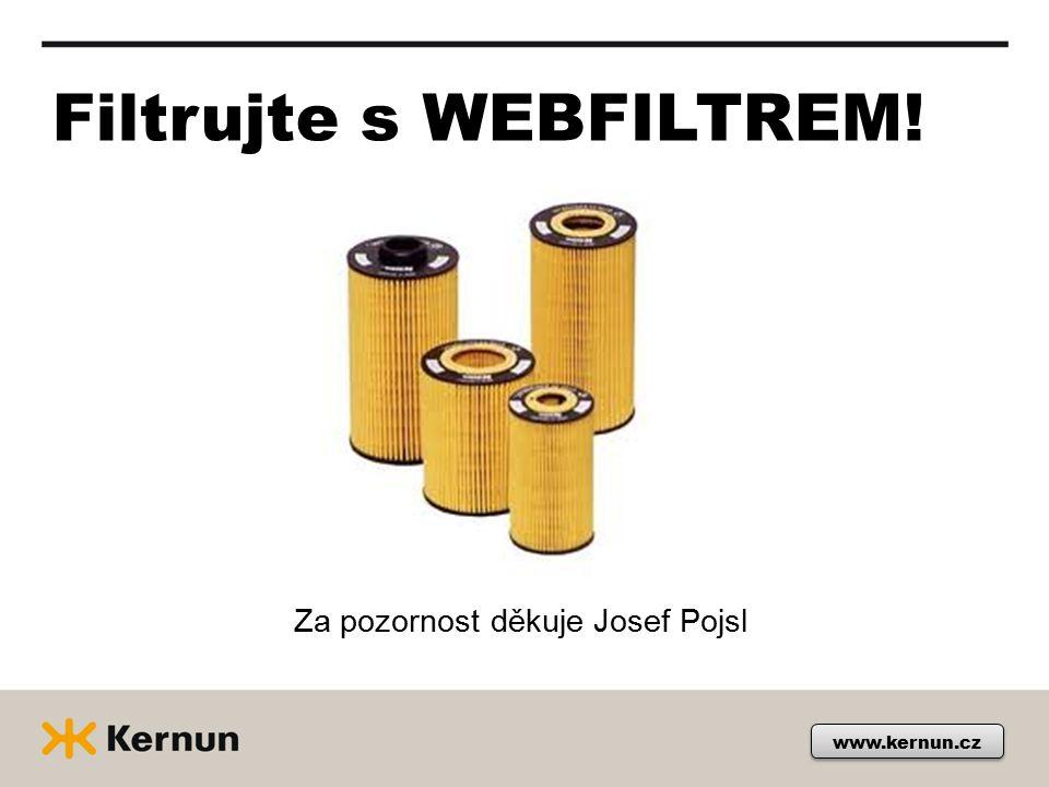 Filtrujte s WEBFILTREM! Za pozornost děkuje Josef Pojsl www.kernun.cz