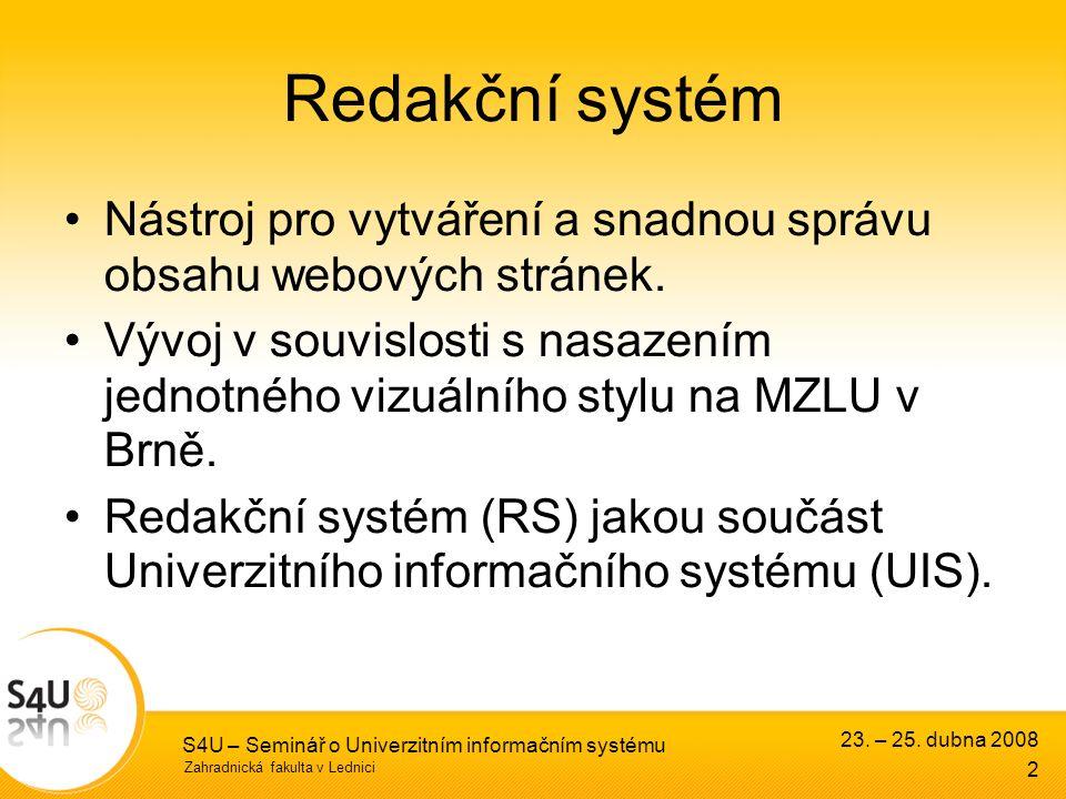 Zahradnická fakulta v Lednici S4U – Seminář o Univerzitním informačním systému Redakční systém Nástroj pro vytváření a snadnou správu obsahu webových stránek.