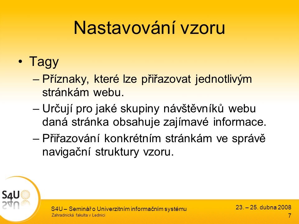 Zahradnická fakulta v Lednici S4U – Seminář o Univerzitním informačním systému Nastavování vzoru Tagy –Příznaky, které lze přiřazovat jednotlivým stránkám webu.
