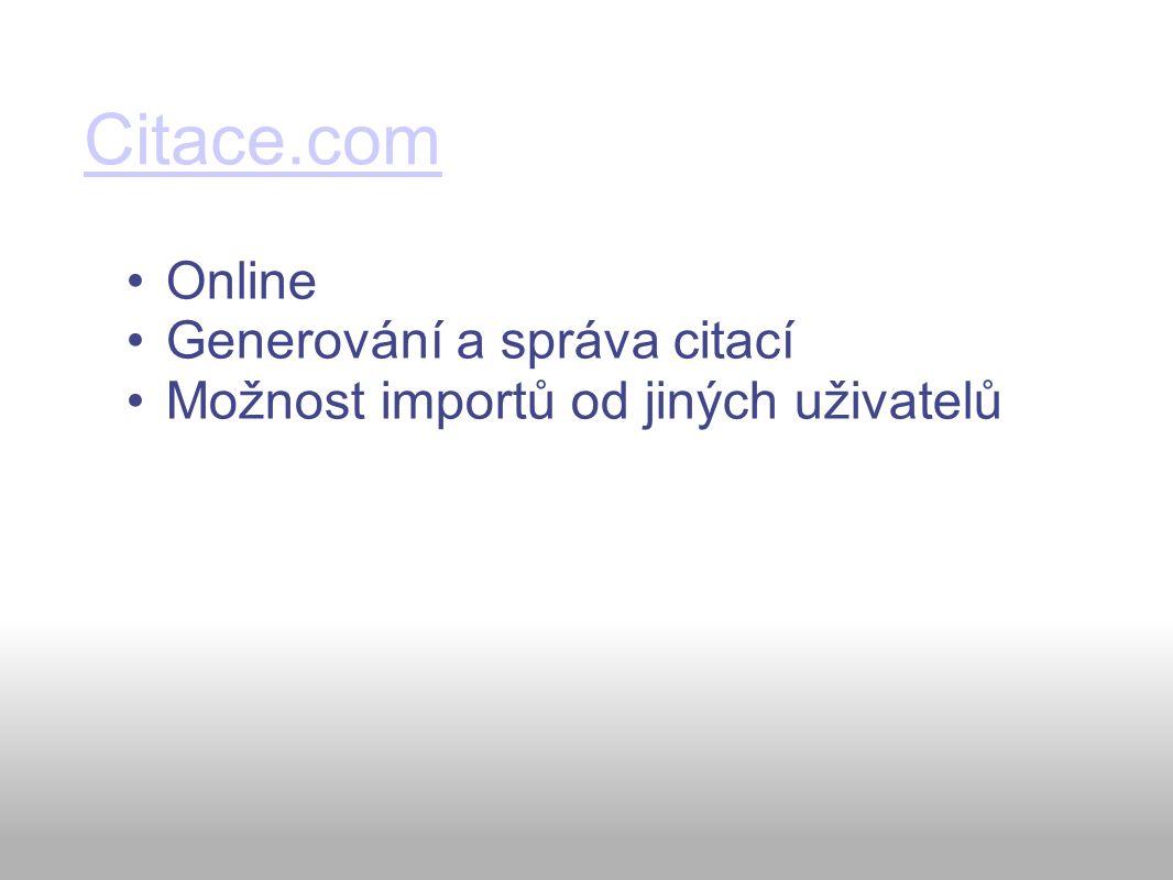 Citace.com Online Generování a správa citací Možnost importů od jiných uživatelů