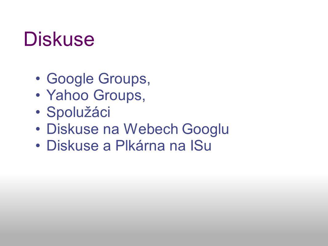 Diskuse Google Groups, Yahoo Groups, Spolužáci Diskuse na Webech Googlu Diskuse a Plkárna na ISu