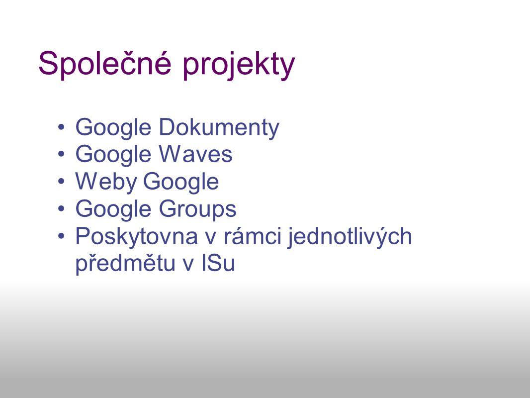 Společné projekty Google Dokumenty Google Waves Weby Google Google Groups Poskytovna v rámci jednotlivých předmětu v ISu