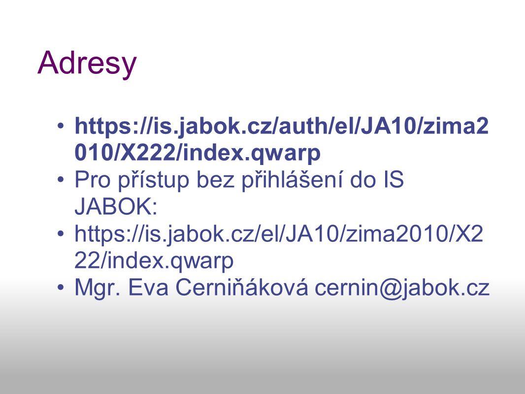 Adresy https://is.jabok.cz/auth/el/JA10/zima2 010/X222/index.qwarp Pro přístup bez přihlášení do IS JABOK: https://is.jabok.cz/el/JA10/zima2010/X2 22/index.qwarp Mgr.