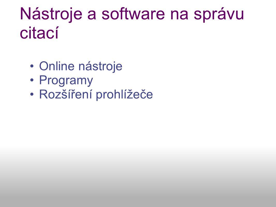 Nástroje a software na správu citací Online nástroje Programy Rozšíření prohlížeče