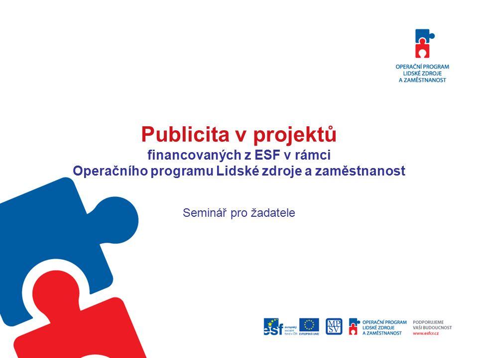 Publicita v projektů financovaných z ESF v rámci Operačního programu Lidské zdroje a zaměstnanost Seminář pro žadatele