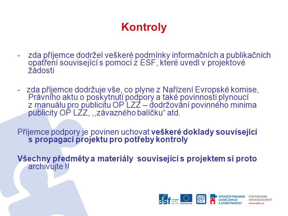 Kontroly -zda příjemce dodržel veškeré podmínky informačních a publikačních opatření související s pomocí z ESF, které uvedl v projektové žádosti - zda příjemce dodržuje vše, co plyne z Nařízení Evropské komise, Právního aktu o poskytnutí podpory a také povinnosti plynoucí z manuálu pro publicitu OP LZZ – dodržování povinného minima publicity OP LZZ,,,závazného balíčku atd.
