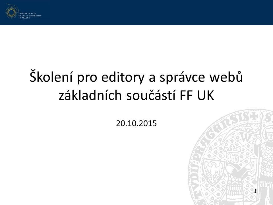 Školení pro editory a správce webů základních součástí FF UK 20.10.2015 1