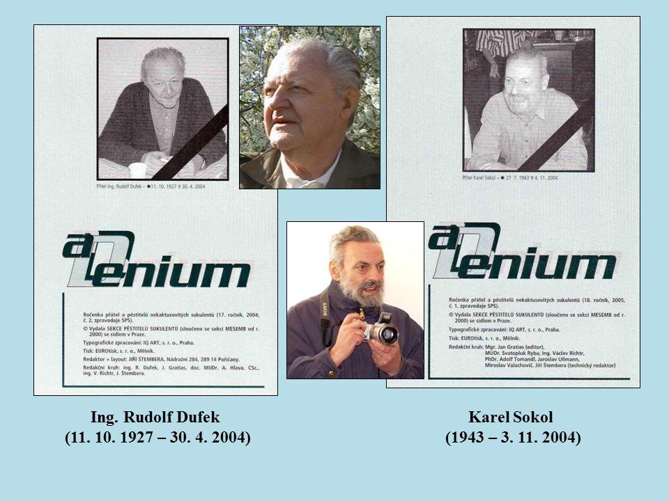 Ing. Rudolf Dufek (11. 10. 1927 – 30. 4. 2004) Karel Sokol (1943 – 3. 11. 2004)