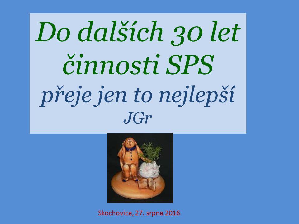 Do dalších 30 let činnosti SPS přeje jen to nejlepší JGr Skochovice, 27. srpna 2016