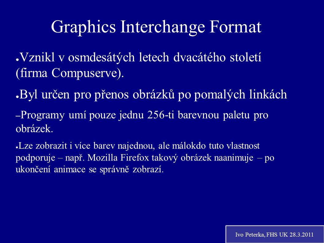 Ivo Peterka, FHS UK 28.3.2011 Graphics Interchange Format ● Vznikl v osmdesátých letech dvacátého století (firma Compuserve).