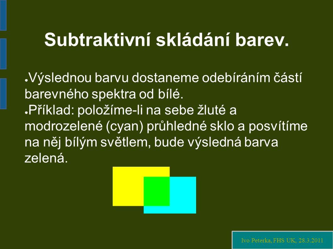 Ivo Peterka, FHS UK, 28.3.2011 Subtraktivní skládání barev.