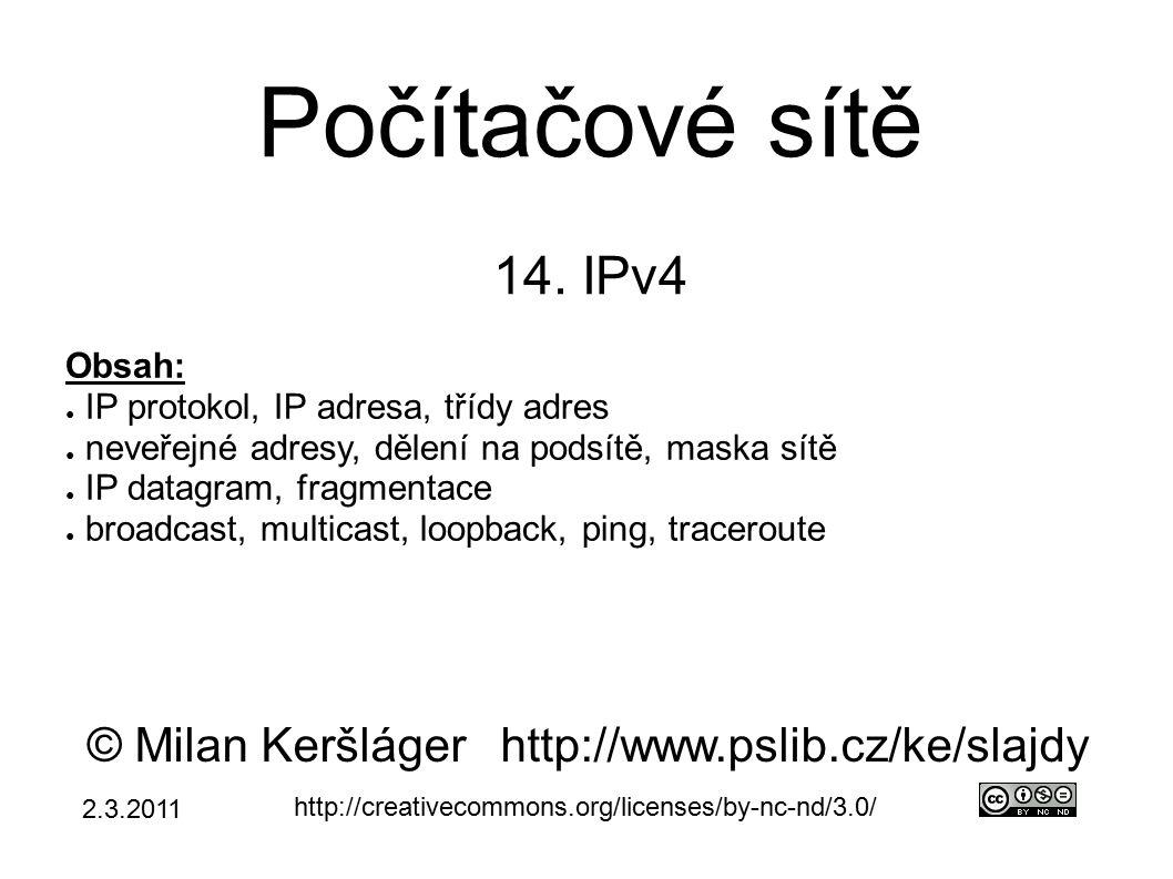 Počítačové sítě 14. IPv4 © Milan Keršlágerhttp://www.pslib.cz/ke/slajdy http://creativecommons.org/licenses/by-nc-nd/3.0/ Obsah: ● IP protokol, IP adr