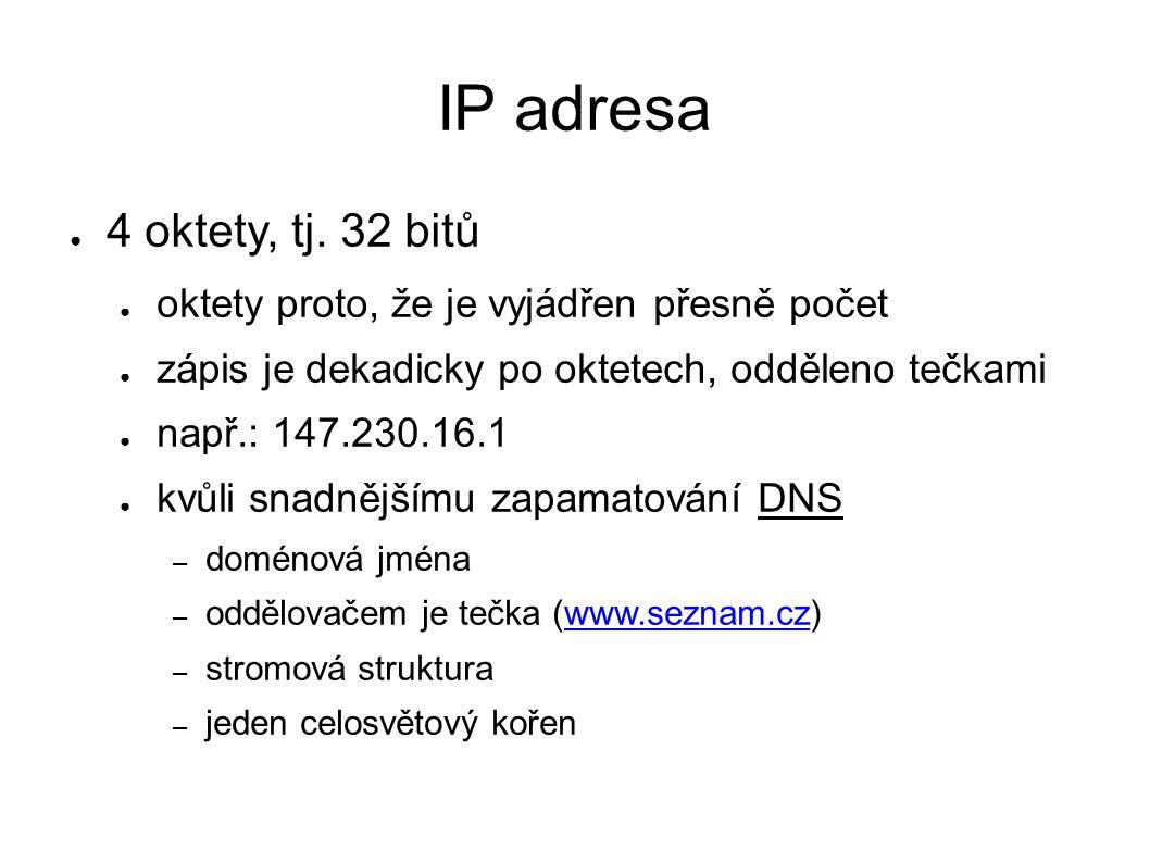 IP adresa ● 4 oktety, tj. 32 bitů ● oktety proto, že je vyjádřen přesně počet ● zápis je dekadicky po oktetech, odděleno tečkami ● např.: 147.230.16.1