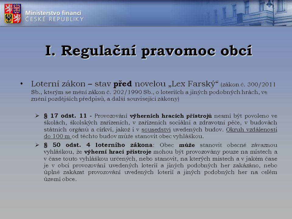 """I. Regulační pravomoc obcí Loterní zákon – stav před novelou """"Lex Farský"""" (zákon č. 300/2011 Sb., kterým se mění zákon č. 202/1990 Sb., o loteriích a"""