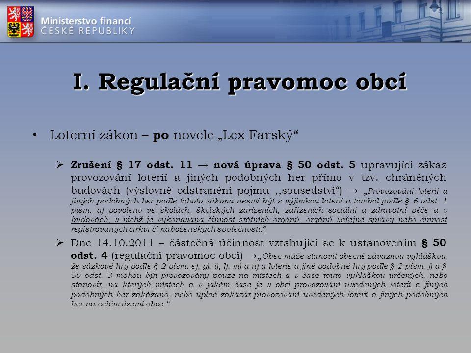 """I. Regulační pravomoc obcí Loterní zákon – po novele """"Lex Farský""""  Zrušení § 17 odst. 11 → nová úprava § 50 odst. 5 upravující zákaz provozování lote"""