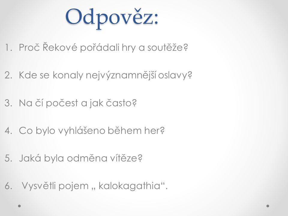 Odpověz: 1.Proč Řekové pořádali hry a soutěže. 2.Kde se konaly nejvýznamnější oslavy.