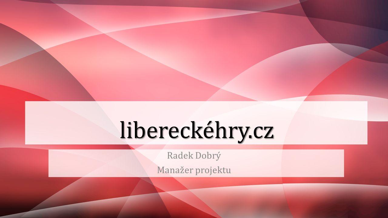 libereckéhry.cz Radek Dobrý Manažer projektu