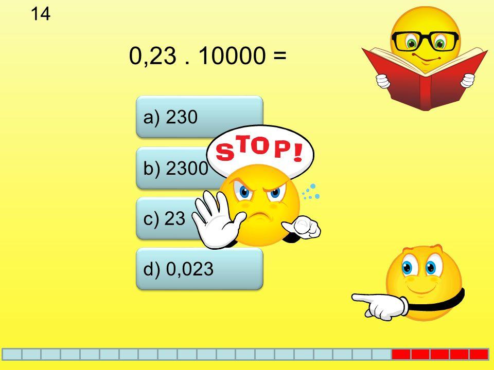 13 a) 0,00037 b) 3,7 d) 370 c) 37 0,37 kg = g