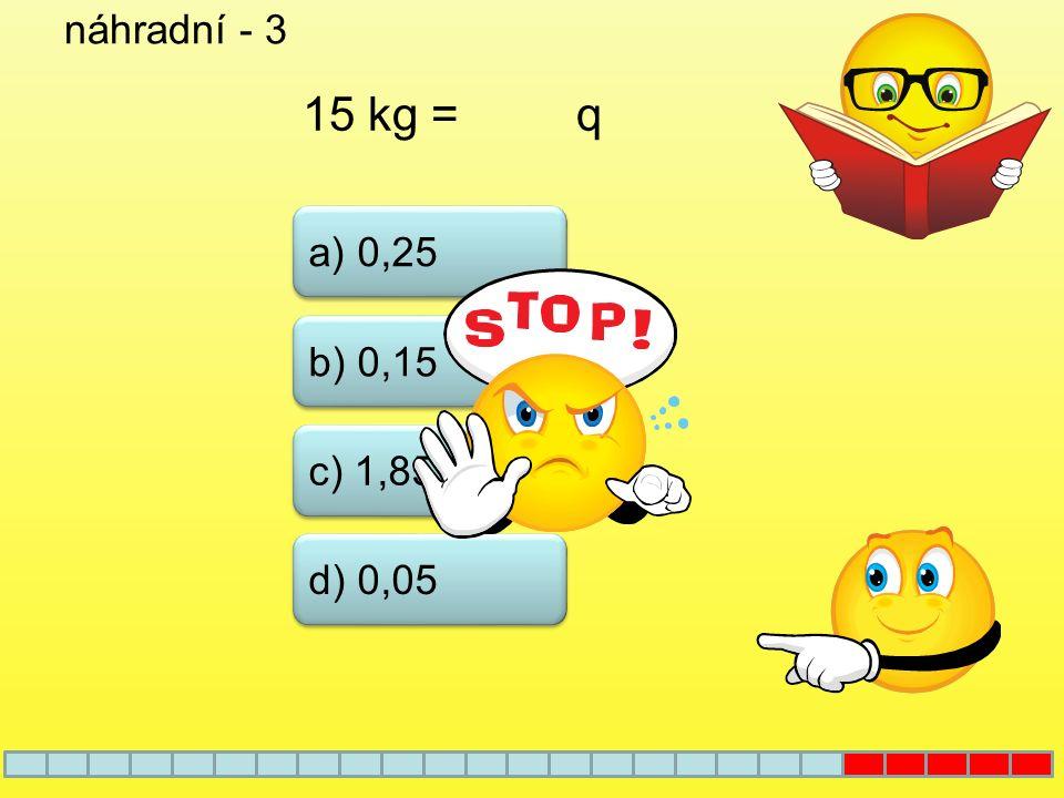 náhradní - 2 a) 0,2 b) 0,02 c) 2 100. 0,002 = d) 20