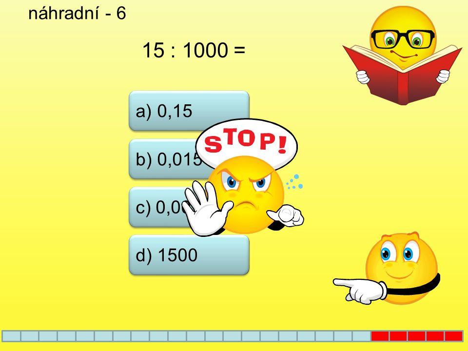 náhradní - 5 b) x = 100 a) x = 10 c) x = 1000 5,5 : x = 0,055 d) x = 5
