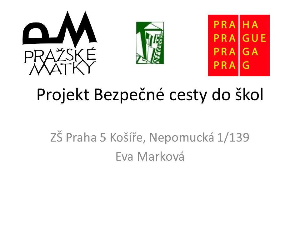 Projekt Bezpečné cesty do škol ZŠ Praha 5 Košíře, Nepomucká 1/139 Eva Marková