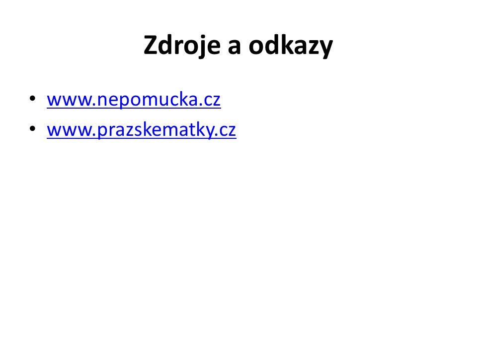 Zdroje a odkazy www.nepomucka.cz www.prazskematky.cz