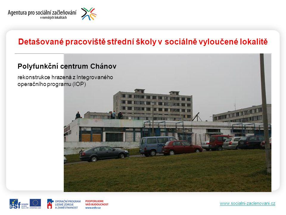www.socialni-zaclenovani.cz Detašované pracoviště střední školy v sociálně vyloučené lokalitě Polyfunkční centrum Chánov rekonstrukce hrazená z Integr