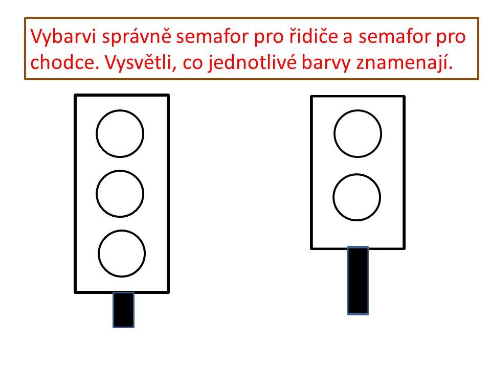 Vybarvi správně semafor pro řidiče a semafor pro chodce. Vysvětli, co jednotlivé barvy znamenají.