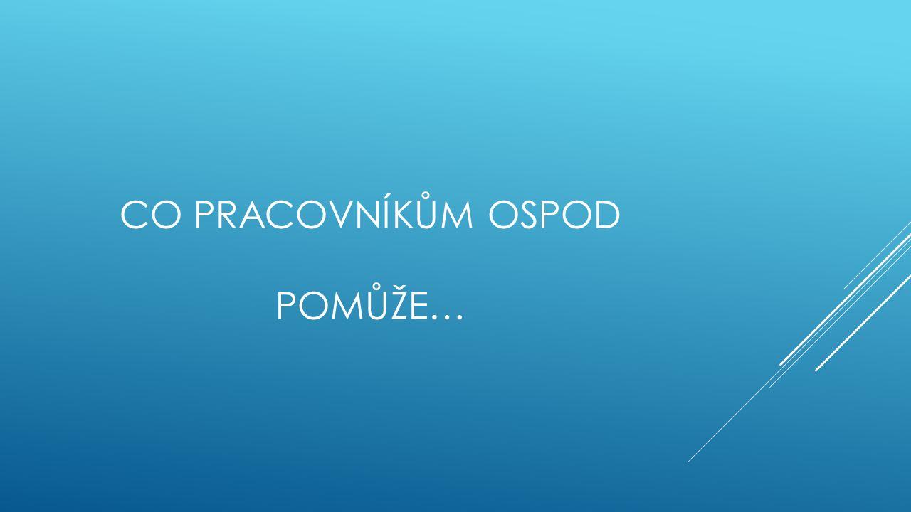 CO PRACOVNÍKŮM OSPOD POMŮŽE…