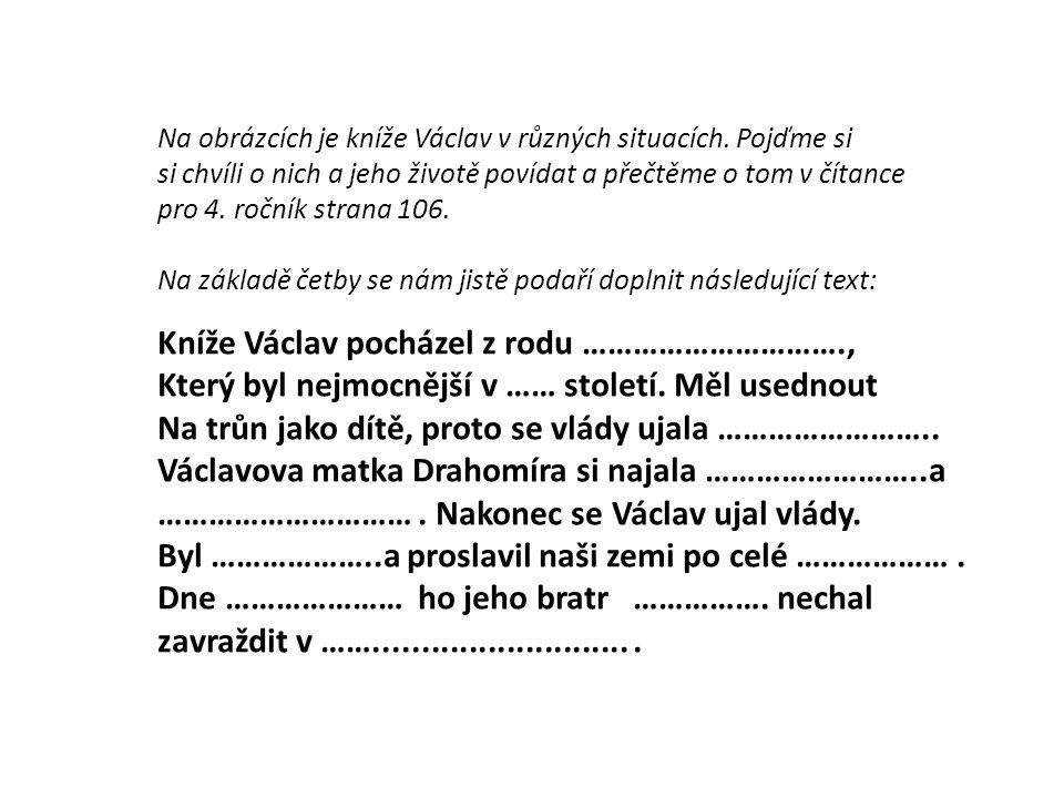 Na obrázcích je kníže Václav v různých situacích.