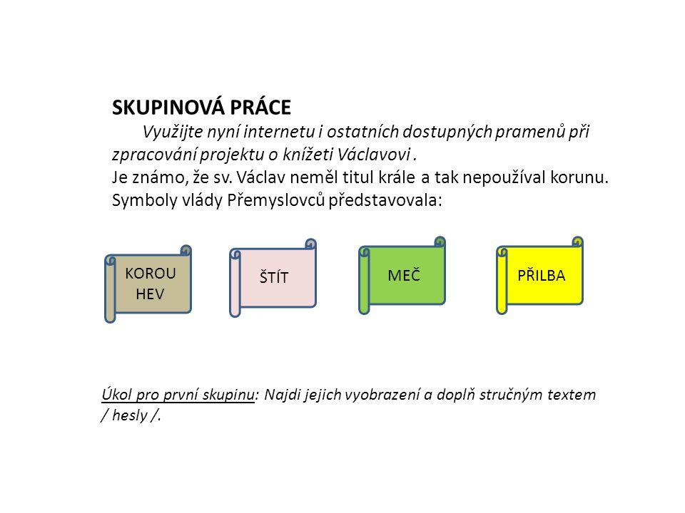SKUPINOVÁ PRÁCE Využijte nyní internetu i ostatních dostupných pramenů při zpracování projektu o knížeti Václavovi.