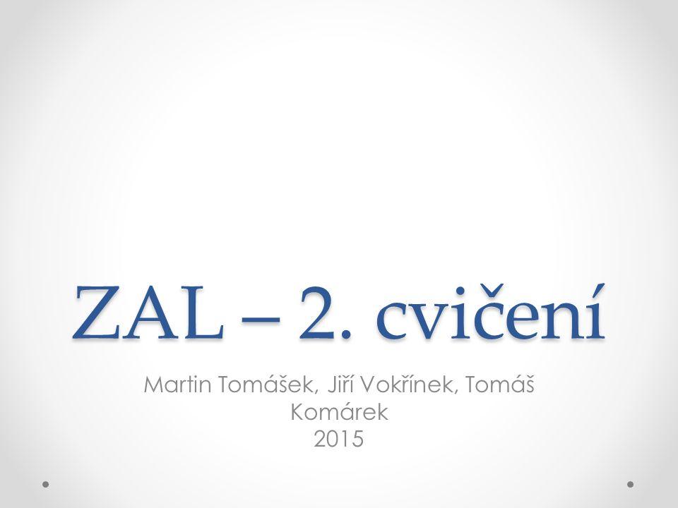 ZAL – 2. cvičení Martin Tomášek, Jiří Vokřínek, Tomáš Komárek 2015