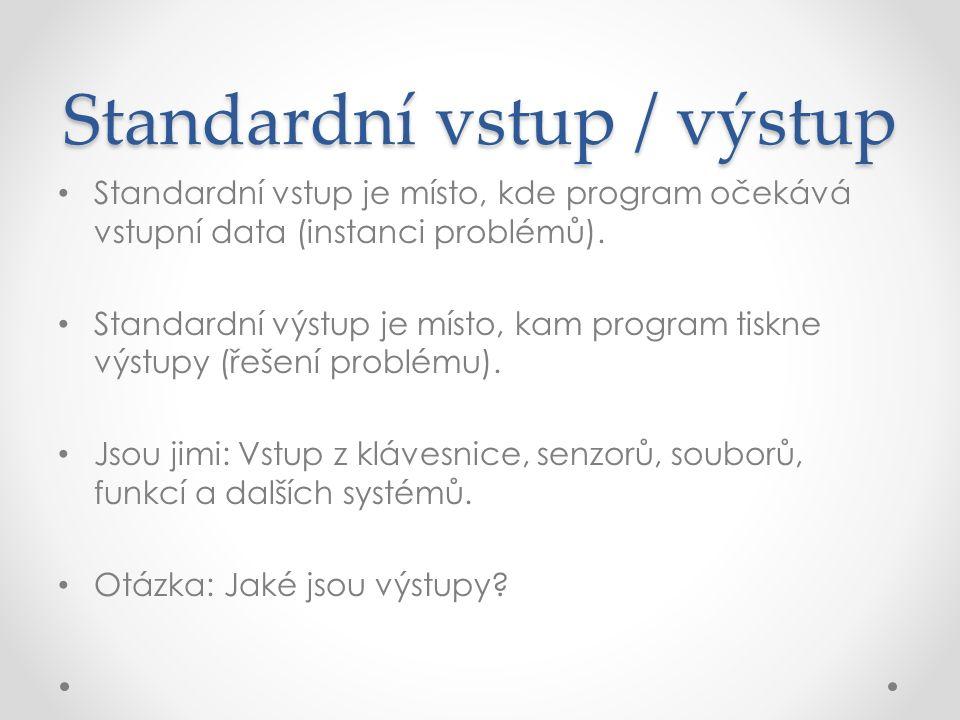 Standardní vstup / výstup Standardní vstup je místo, kde program očekává vstupní data (instanci problémů).