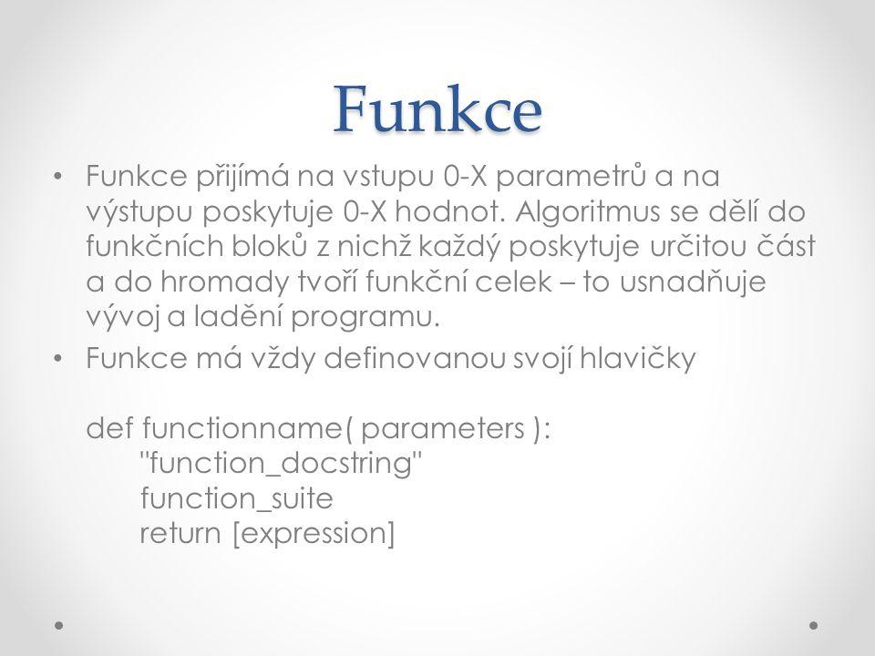 Funkce Funkce přijímá na vstupu 0-X parametrů a na výstupu poskytuje 0-X hodnot.
