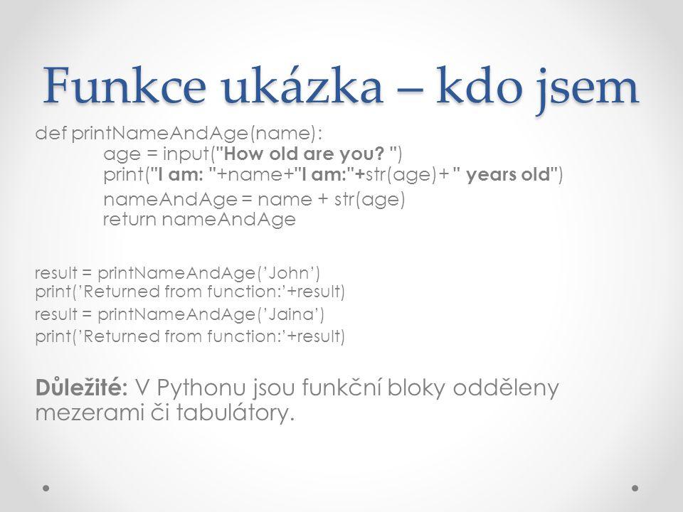 Funkce ukázka – kdo jsem def printNameAndAge(name): age = input( How old are you.