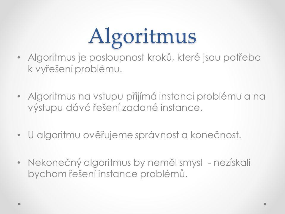Algoritmus Algoritmus je posloupnost kroků, které jsou potřeba k vyřešení problému.