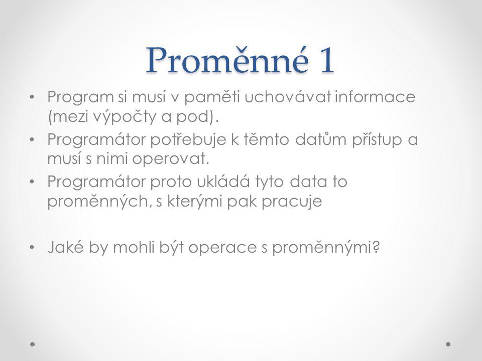 Proměnné 1 Program si musí v paměti uchovávat informace (mezi výpočty a pod).