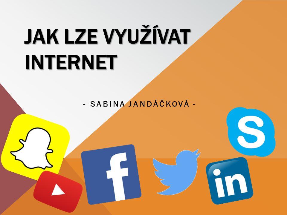 JAK LZE VYUŽÍVAT INTERNET - SABINA JANDÁČKOVÁ -