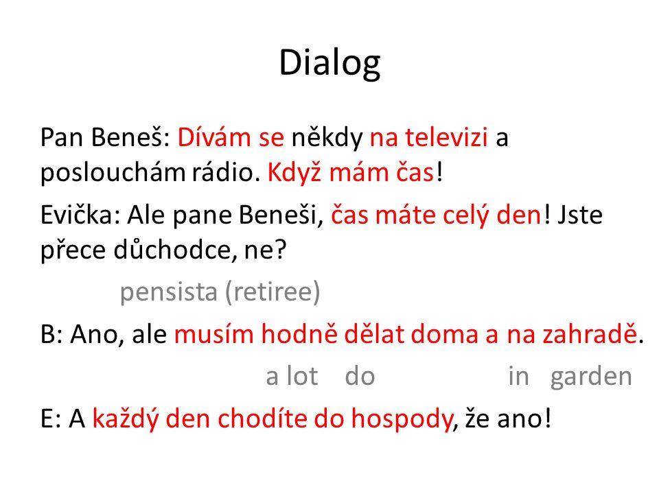 Dialog Pan Beneš: Dívám se někdy na televizi a poslouchám rádio.