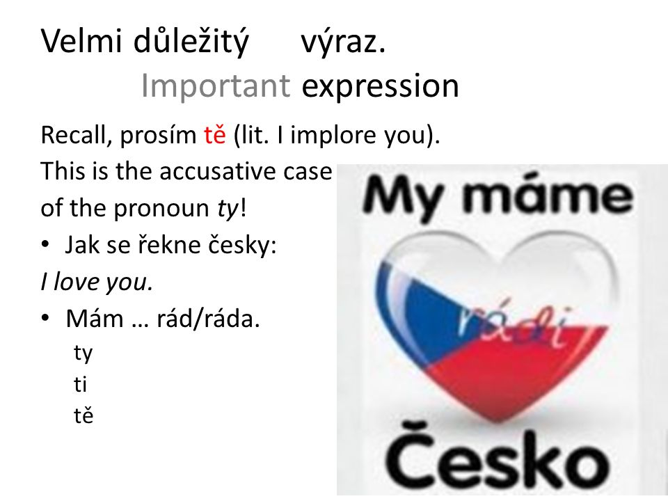Velmi důležitý výraz. Important expression Recall, prosím tě (lit.